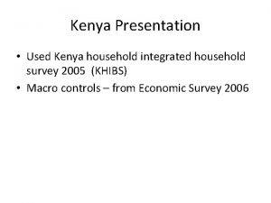Kenya Presentation Used Kenya household integrated household survey