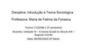 Disciplina Introduo Teoria Sociolgica Professora Maria de Fatima