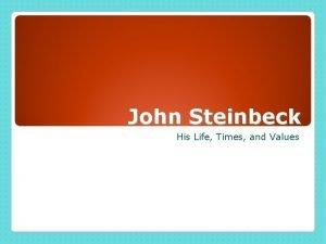 John Steinbeck His Life Times and Values John