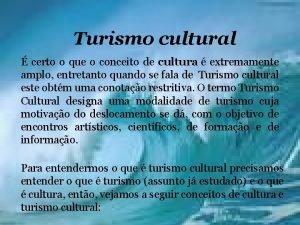 Turismo cultural certo o que o conceito de