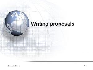 Writing proposals April 19 2005 1 Writing proposals
