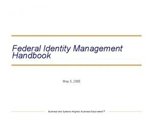 Federal Identity Management Handbook May 5 2005 Business