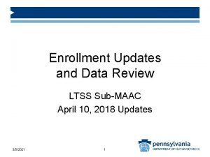 Enrollment Updates and Data Review LTSS SubMAAC April