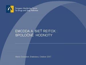 EMCDDA A SIE REITOX SPOLON HODNOTY Alexis Goosdeel