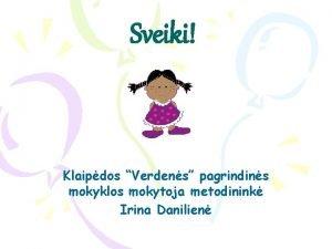 Sveiki Klaipdos Verdens pagrindins mokyklos mokytoja metodinink Irina