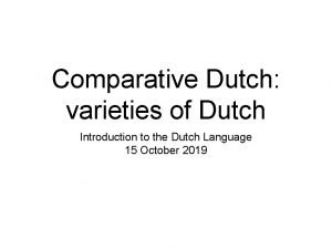 Comparative Dutch varieties of Dutch Introduction to the