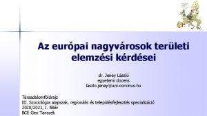 Az eurpai nagyvrosok terleti elemzsi krdsei dr Jeney