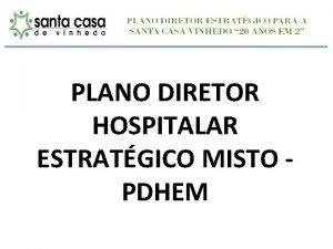 PLANO DIRETOR HOSPITALAR ESTRATGICO MISTO PDHEM PLANO DIRETOR