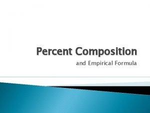 Percent Composition and Empirical Formula Percent Composition Determine