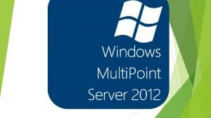 WHAT IS WINDOWS MULTIPOINT SERVER 2012 Windows solutions