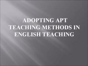 ADOPTING APT TEACHING METHODS IN ENGLISH TEACHING Methods
