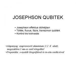 JOSEPHSON QUBITEK Josephson effektus dihjban Tlts fluxus fzis