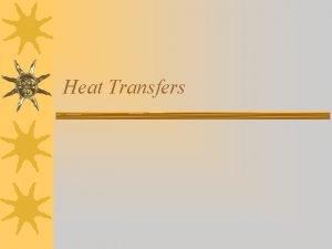 Heat Transfers Methods of heat transfer Conduction when