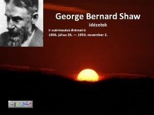 George Bernard Shaw idzetek r szrmazs drmar 1856