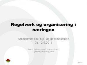 Regelverk og organisering i nringen Arbeidsmedisin i olje