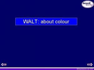 WALT about colour Boardworks Ltd 2003 Activity Lack