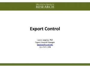 Export Control Laura Langton Ph D Export Control