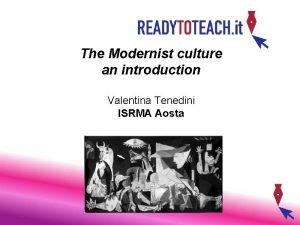 The Modernist culture an introduction Valentina Tenedini ISRMA