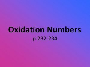 Oxidation Numbers p 232 234 Assigning Oxidation Numbers