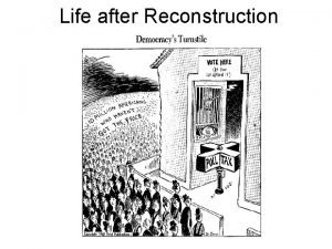 Life after Reconstruction After the Civil War Blacks