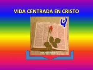 VIDA CENTRADA EN CRISTO VIDA CENTRADA EN CRISTO