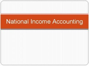 National Income Accounting National Income Estimation Economic performance
