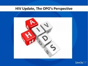 HIV Update The OPOs Perspective Recipient HIV HIV