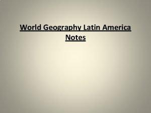 World Geography Latin America Notes Physical Latin America