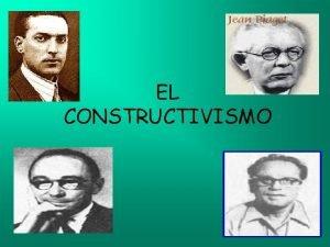 EL CONSTRUCTIVISMO TEORIAS CONSTRUCTIVISTAS En el trascurso de