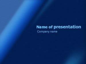 Name of presentation Company name Name of presentation