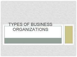 TYPES OF BUSINESS ORGANIZATIONS SOLE PROPRIETORSHIP 72 OF