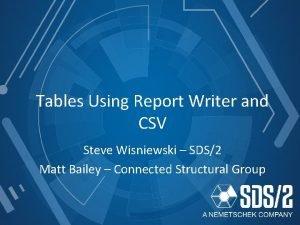 Tables Using Report Writer and CSV Steve Wisniewski