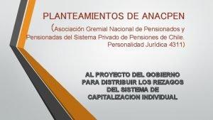 PLANTEAMIENTOS DE ANACPEN Asociacin Gremial Nacional de Pensionados