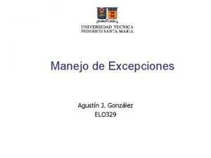 Manejo de Excepciones Agustn J Gonzlez ELO 329