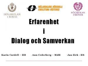 Erfarenhet i Dialog och Samverkan Karin Cardell HB
