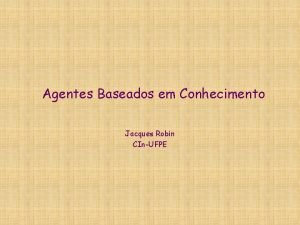 Agentes Baseados em Conhecimento Jacques Robin CInUFPE Agente