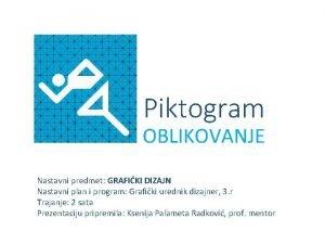 Piktogram OBLIKOVANJE Nastavni predmet GRAFIKI DIZAJN Nastavni plan