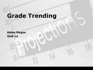 Grade Trending Helen Magee Josh Lu Goals of