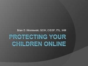 Brian D Wisniewski GCIH CISSP ITIL IAM PROTECTING