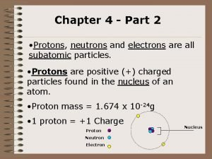 Chapter 4 Part 2 Protons neutrons and electrons