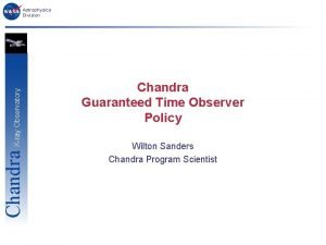 Chandra Xray Observatory Astrophysics Division Chandra Guaranteed Time