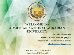 WELCOME TO ARMENIAN NATIONAL AGRARIAN UNIVERSITY Dr Alla