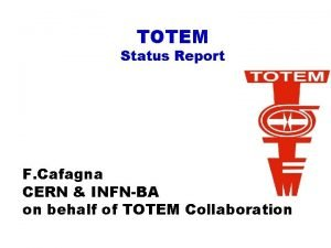 TOTEM Status Report F Cafagna CERN INFNBA on