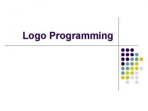 Logo Programming What is LOGO l l LOGO