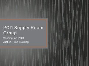 POD Supply Room Group Vaccination POD JustinTime Training