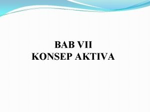 BAB VII KONSEP AKTIVA 1 KARAKTERISTIK AKTIVA Karakteristik