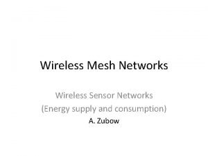 Wireless Mesh Networks Wireless Sensor Networks Energy supply