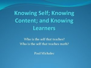 Knowing Self Knowing Content and Knowing Learners Who