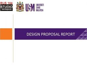DESIGN PROPOSAL REPORT Why write a proposal Basic