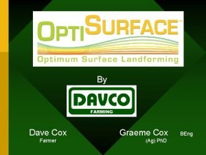By Dave Cox Farmer Graeme Cox Ag Ph
